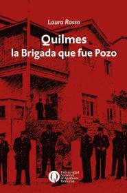 Quilmes, la Brigada que fue Pozo