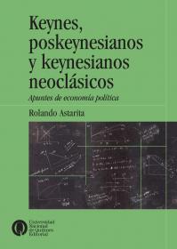 Keynes, poskeynesianos y keynesianos neoclásicos/1era ed.