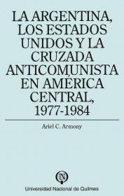 La Argentina, los Estados Unidos y la cruzada anticomunista en América Central, 1977-1984