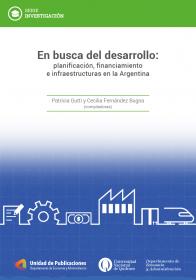 En busca del desarrollo: planificación, financiamiento e infraestructuras en la Argentina