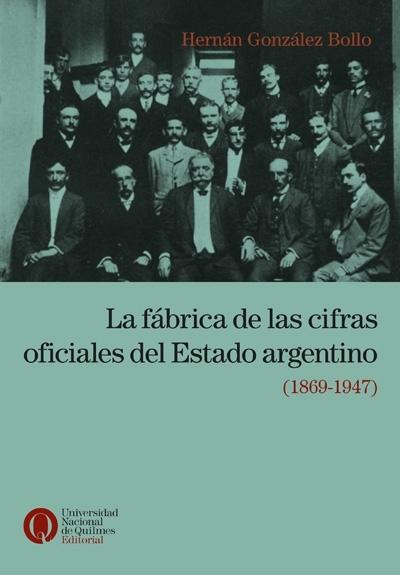 La fábrica de las cifras oficiales del Estado argentino (1869-1947)