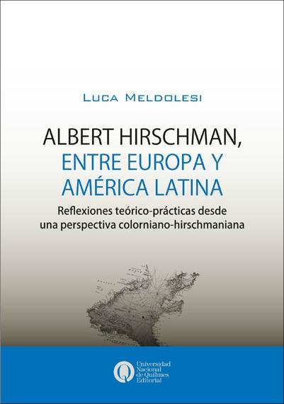 Albert Hirschman, entre Europa y América Latina. Reflexiones teórico-prácticas desde una perspectiva colorniano-hirschmaniana, deLuca Meldolesi